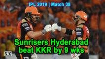 IPL 2019   Match 38   Sunrisers Hyderabad beat KKR by 9 wks