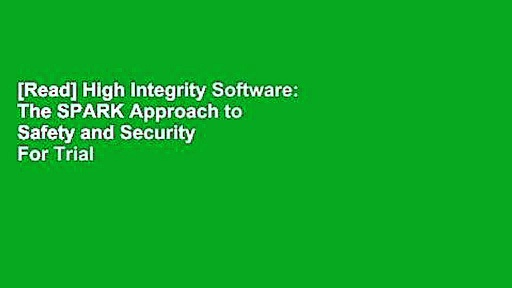 [Read] High Integrity Software: The SPARK Approach to Safety and Security  For Trial