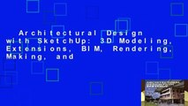Architectural Design with SketchUp: 3D Modeling, Extensions, BIM, Rendering, Making, and