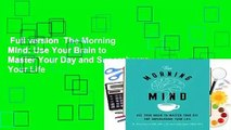 Full version  The Morning Mind: Use Your Brain to Master Your Day and Supercharge Your Life