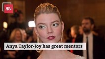 Anya Taylor-Joy Has Had Some Big Celebrity Help