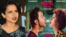 Kangana Ranaut finally reacts on Mental Hai Kya controversy | FilmiBeat