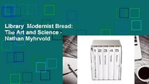 Library  Modernist Bread: The Art and Science - Nathan Myhrvold
