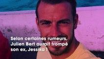 Julien Bert : infidèle à son ex Jessika ? Il confirme et parle d'un piège !