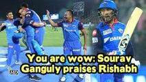 IPL 2019 | You are wow: Sourav Ganguly praises Rishabh Pant
