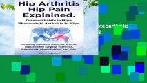 Hip Arthritis, Hip Pain Explained  Osteoarthritis in Hips, Rheumatoid Arthritis in Hips  Including