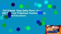 Full E-book  Easy Daily Plans: Over 250 Plans for Preschool Teachers (Early Childhood Education)