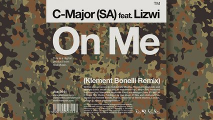 C-Major (SA) Ft. Lizwi - On Me (Klement Bonelli Remix)