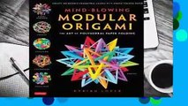 Mind-Blowing Modular Origami: The Art of Polyhedral Paper Folding: Use Origami Math to fold