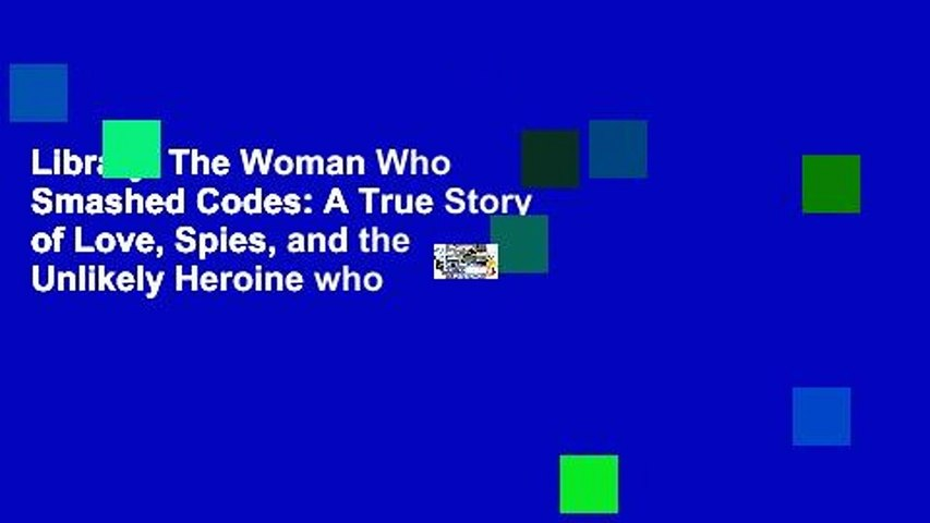 Library The Woman Who Smashed Codes: A True Story of Love, Spies, and the  Unlikely Heroine who