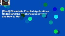 [Read] Blockchain Enabled Applications: Understand the Blockchain Ecosystem and How to Make It