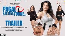 Pagal Kar Diya Toone - Official Trailer   Mugdha Godse, Zuber Khan, Disha Sachdeva, Kabbir Khan