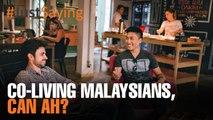 #JUSTSAYING: Co-living Malaysians, can ah?