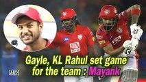 IPL 2019 | Gayle, KL Rahul set game for the team : Mayank