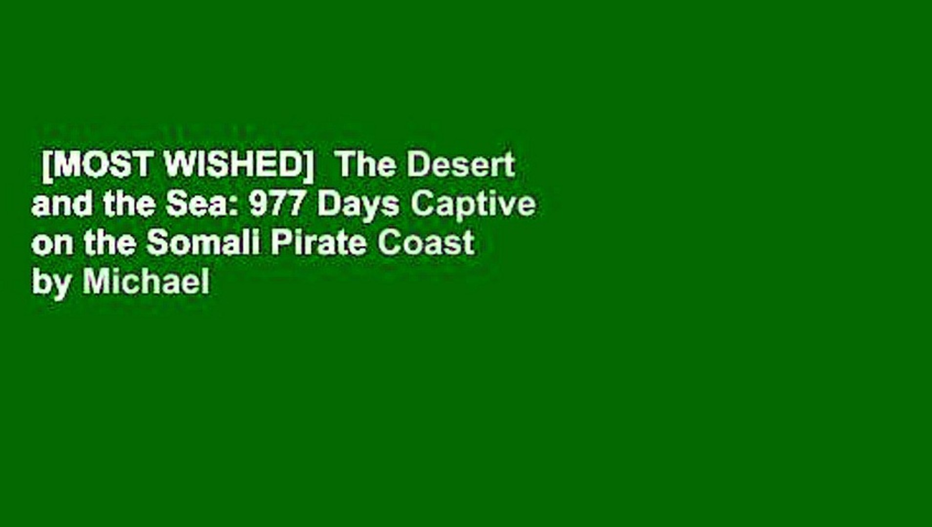 [MOST WISHED]  The Desert and the Sea: 977 Days Captive on the Somali Pirate Coast by Michael