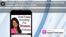 Strategies to Create a Strong Foundation for Any Real Estate Investor with Scott Royal Smith