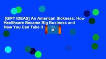 [GIFT IDEAS] An American Sickness: How Healthcare Became Big Business and How You Can Take It