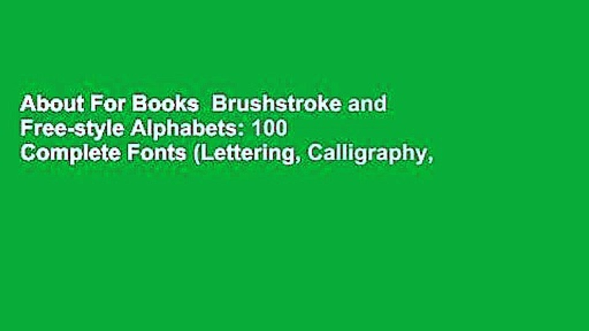About For Books Brushstroke and Free-style Alphabets: 100 Complete Fonts  (Lettering, Calligraphy,
