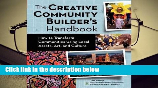 Creative Community Builder's Handbook: How to Transform Communities Using Local Assets, Arts,