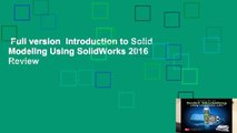 Full version  Introduction to Solid Modeling Using SolidWorks 2016  Review