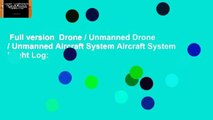 Full version  Drone / Unmanned Drone / Unmanned Aircraft System Aircraft System Flight Log: