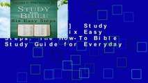 [MOST WISHED]  Study the Bible - Six Easy Steps: The How-To Bible Study Guide for Everyday