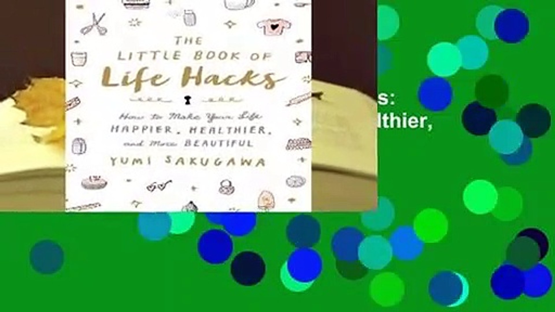 Popular The Little Book of Life Hacks: How to Make Your Life Happier, Healthier, and More