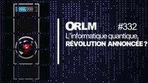 ORLM-332 : l'informatique quantique, révolution annoncée ?