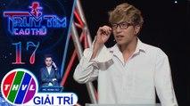 THVL | Không biết Phương Hằng đang diễn thật hay giả, ca sĩ Anh Tâm nghi ngờ vợ mình là cao thủ | Truy tìm cao thủ - Tập 17