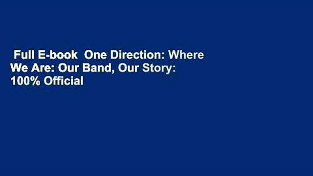 Full E-book  One Direction: Where We Are: Our Band, Our Story: 100% Official  Review