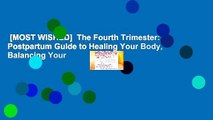 [MOST WISHED]  The Fourth Trimester: A Postpartum Guide to Healing Your Body, Balancing Your