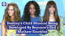 Destiny's Child Musical Being Developed By Beyonce's Dad Mathew Knowles