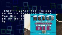 [GIFT IDEAS] 100 Things to Do in Savannah Before You Die (100 Things to Do Before You Die) by