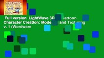 Full version  LightWave 3D (8) Cartoon Character Creation: Modeling and Texturing v. 1 (Wordware