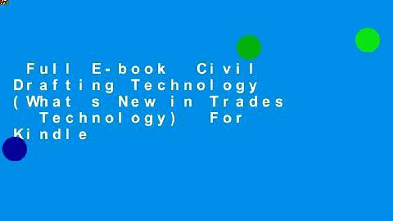 Full E-book  Civil Drafting Technology (What s New in Trades   Technology)  For Kindle