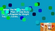 Review  The 90-Day Home Workout Plan: A Total Body Fitness Program for Weight Training, Cardio,