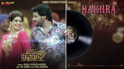 Nakhra   Full Audio Song   Ninja, Gurlez Akhtar   Dev Kharoud, Ihana Dhillon   Blackia   3rd May
