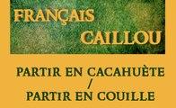 Français caillou / Définition du jour : partir en cacahuète / partir en couille
