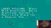 [BEST SELLING]  Start With Gratitude: Daily Gratitude Journal | Positivity Diary for a Happier You