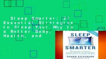 Sleep Smarter: 21 Essential Strategies to Sleep Your Way to a Better Body, Better Health, and
