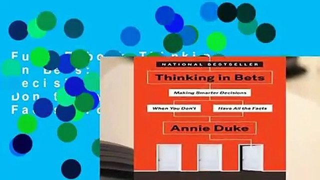 Full E-book Thinking in Bets: Making Smarter Decisions When You Don t Have All the Facts  For Kindle