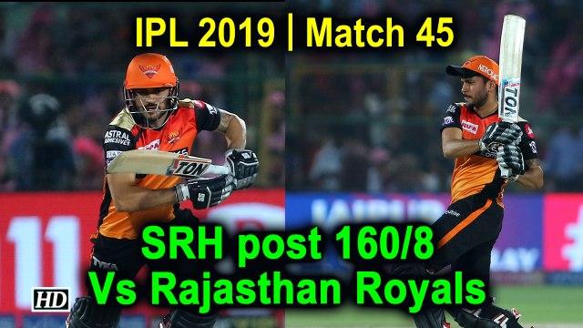 IPL 2019 | Match 45 | SRH post 160/8 Vs Rajasthan Royals