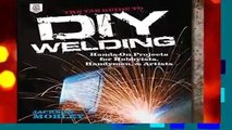 [MOST WISHED]  The Tab Guide to Diy Welding: Hands-on Projects for Hobbyists, Handymen, and
