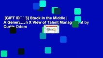 [GIFT IDEAS] Stuck in the Middle | A Generation X View of Talent Management by Curtis Odom