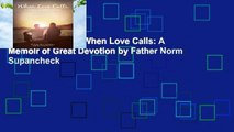 [BEST SELLING]  When Love Calls: A Memoir of Great Devotion by Father Norm Supancheck