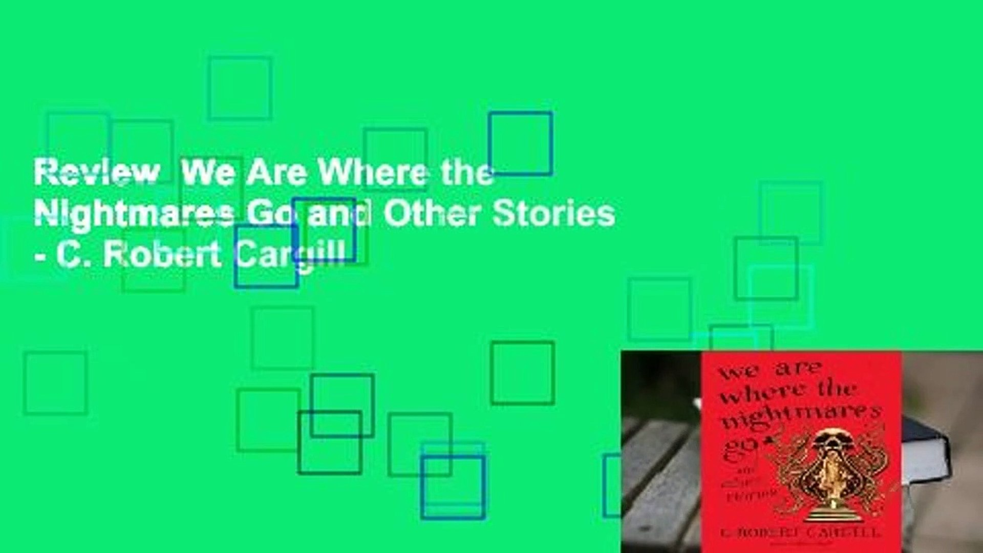 Review  We Are Where the Nightmares Go and Other Stories - C. Robert Cargill
