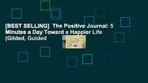 [BEST SELLING]  The Positive Journal: 5 Minutes a Day Toward a Happier Life (Gilded, Guided
