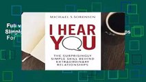 Full version  I Hear You: The Surprisingly Simple Skill Behind Extraordinary Relationships  For
