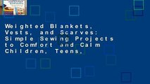 Weighted Blankets, Vests, and Scarves: Simple Sewing Projects to Comfort and Calm Children, Teens,