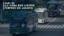 Hari Ini Uji Coba Bus Listrik Pemprov DKI Jakarta